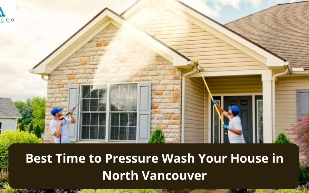 Best Time to Pressure Wash Your House in North Vancouver