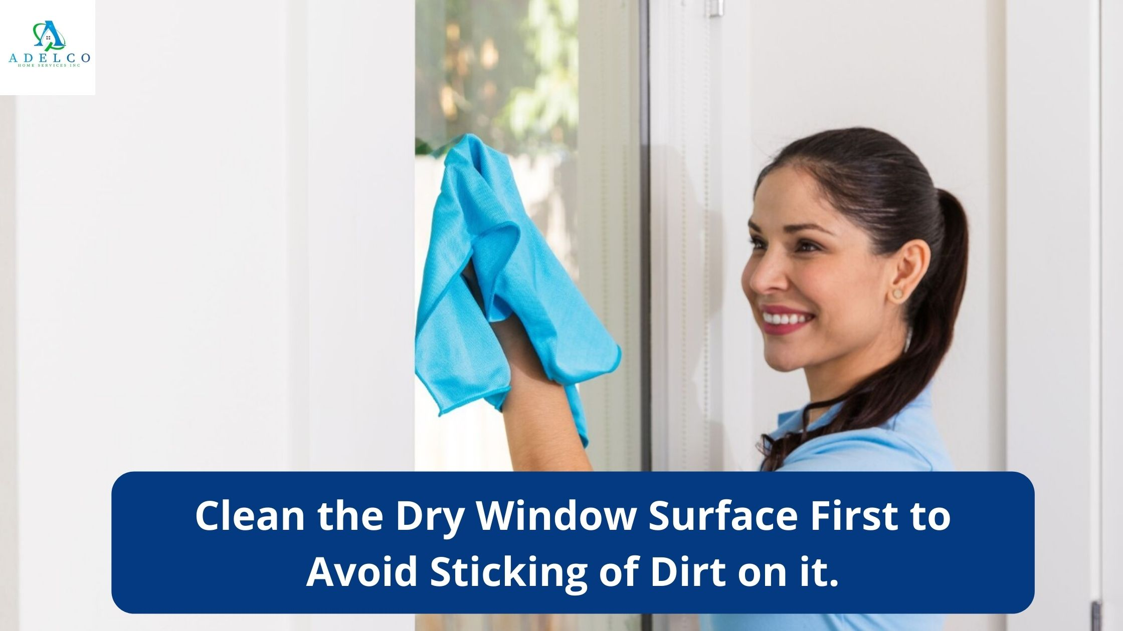Clean the Dry Window Surface First to Avoid Sticking of Dirt