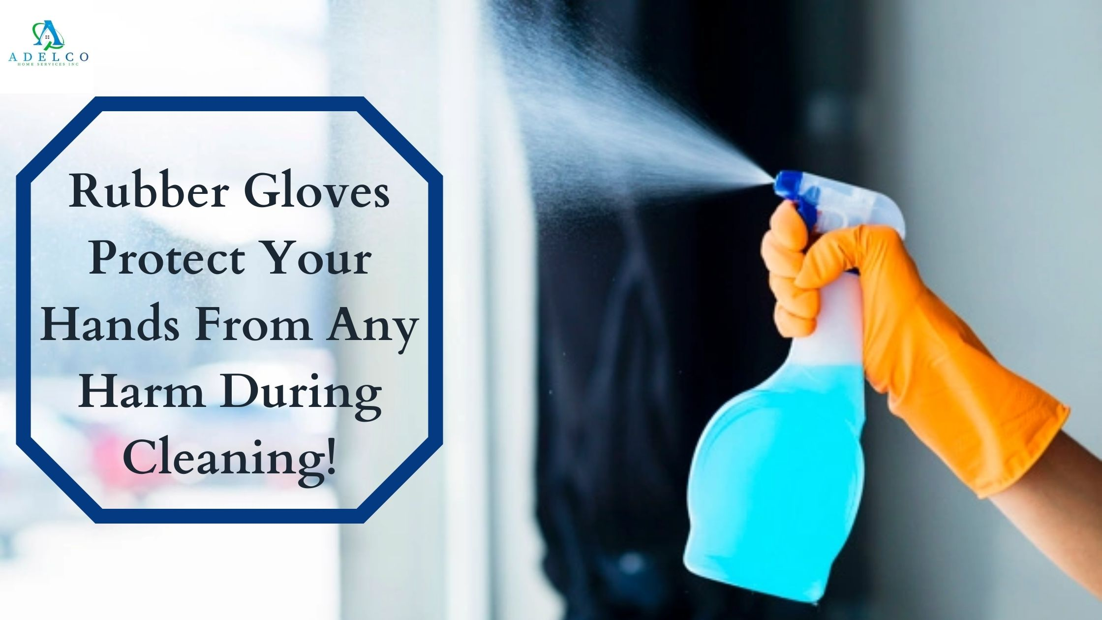 Wear Your Rubber Gloves to Protect Yourself from Any Harm During Window Cleaning