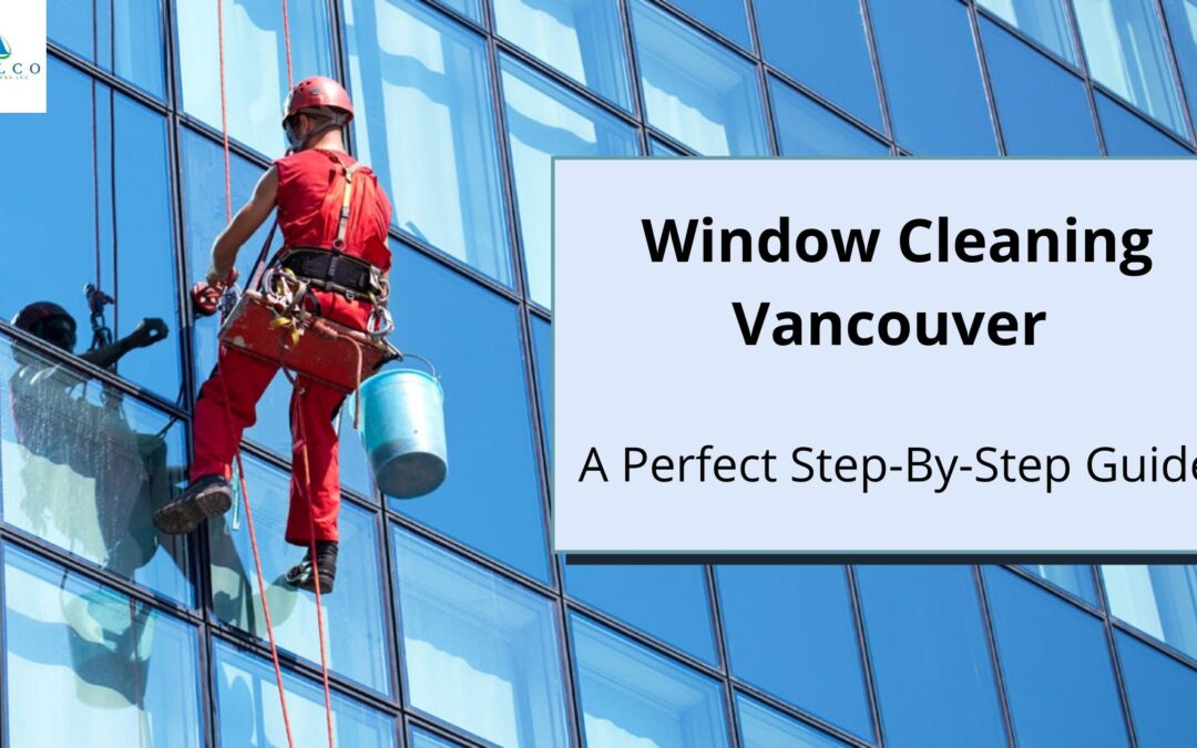 A Perfect Step-By-Step Guide for Window Cleaning in Vancouver