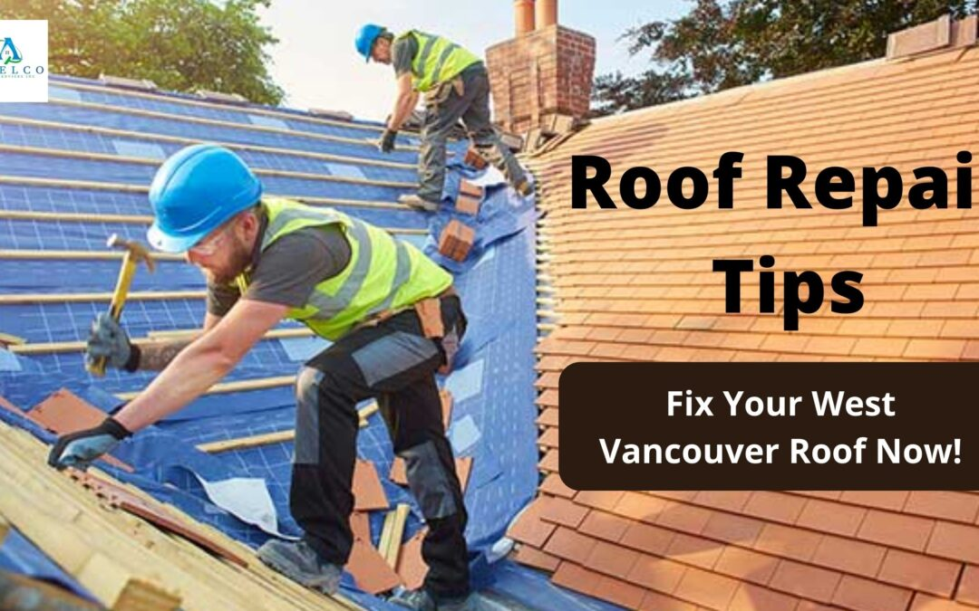 Roof Repair Tips to Help You Fix Your West Vancouver Roof