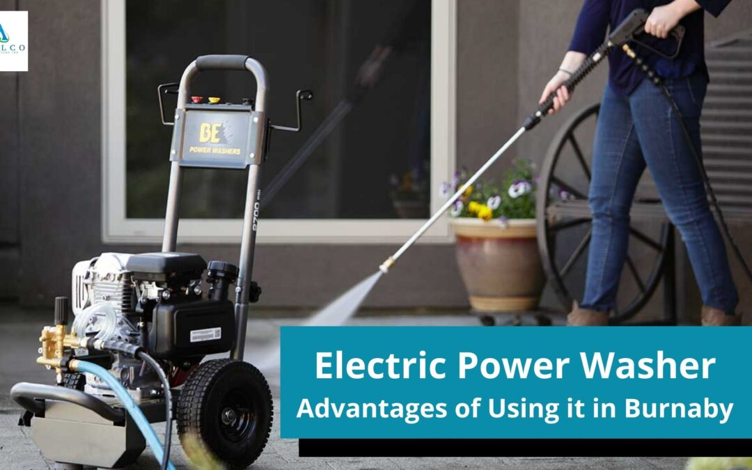 Advantages of Using Electric Power Washer in Burnaby