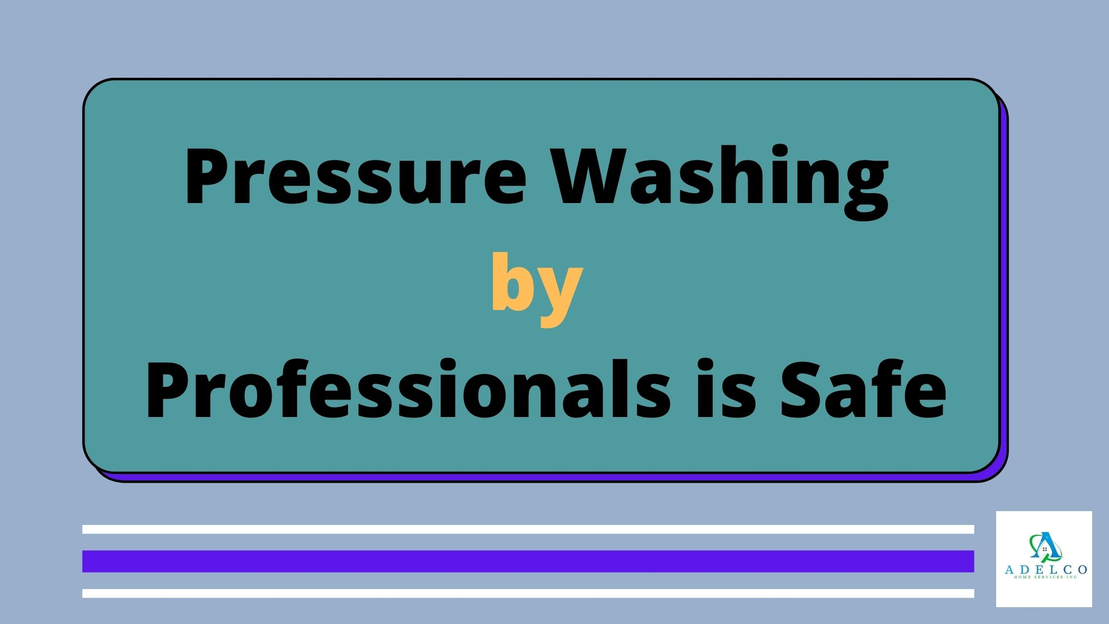Pressure Washing by Professionals is Safe