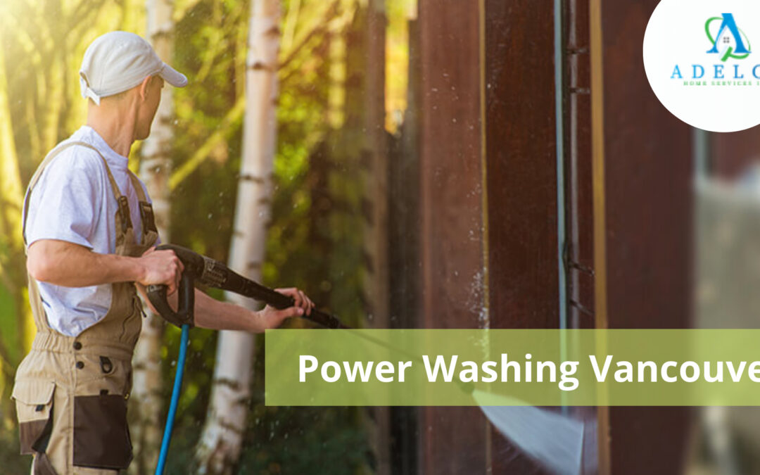 5 Prominent Reasons for Power Washing Vancouver