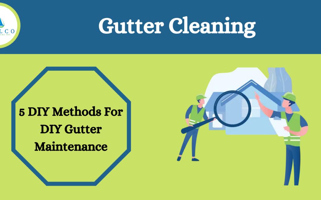 Gutter Cleaning: 5 DIY Methods For DIY Gutter Maintenance