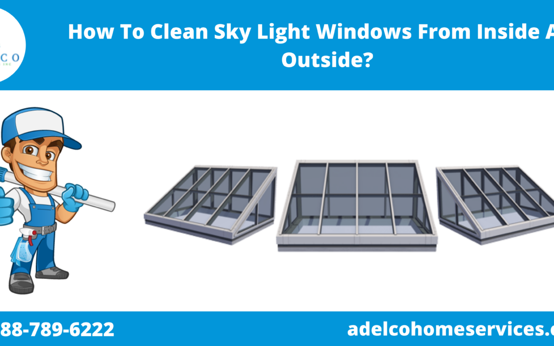How To Clean Sky Light Windows From Inside And Outside?
