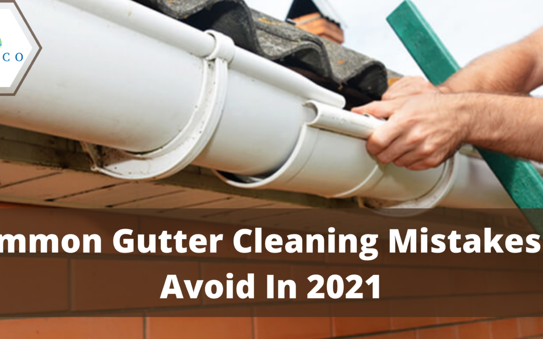 Common Gutter Cleaning Mistakes To Avoid In 2021