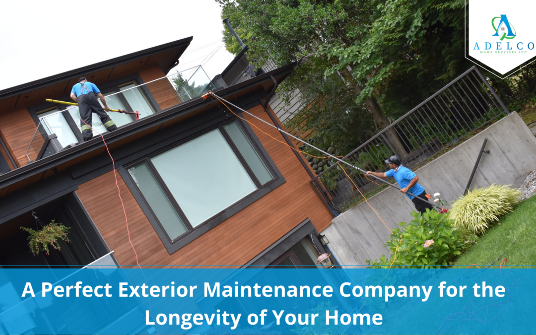 A Perfect Exterior Maintenance Company for the Longevity of Your Home